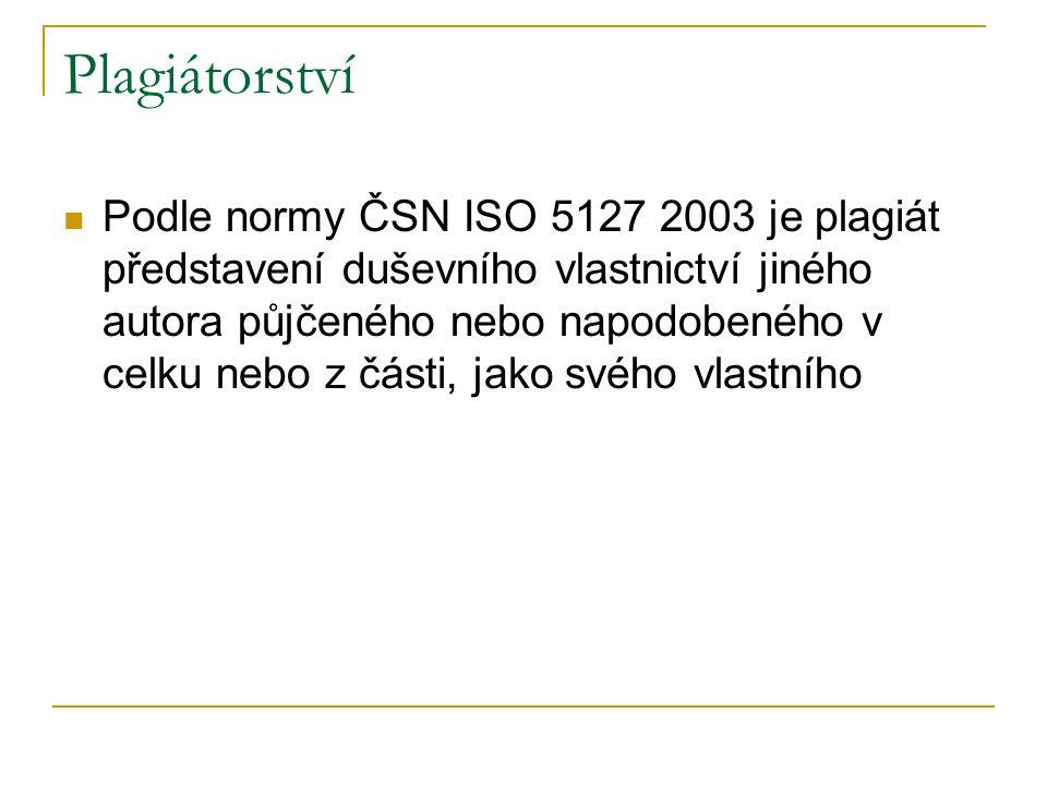 Plagiátorství Podle normy ČSN ISO 5127 2003 je plagiát představení duševního vlastnictví jiného autora půjčeného nebo napodobeného v celku nebo z část
