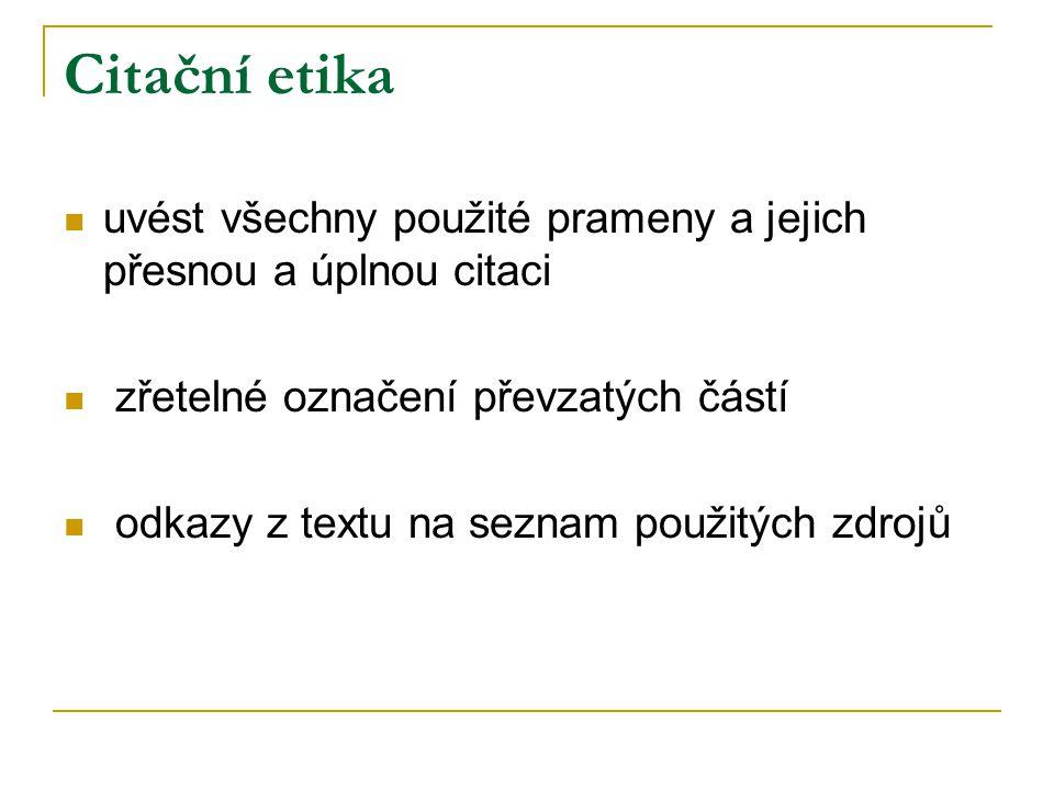 Citační etika uvést všechny použité prameny a jejich přesnou a úplnou citaci zřetelné označení převzatých částí odkazy z textu na seznam použitých zdr