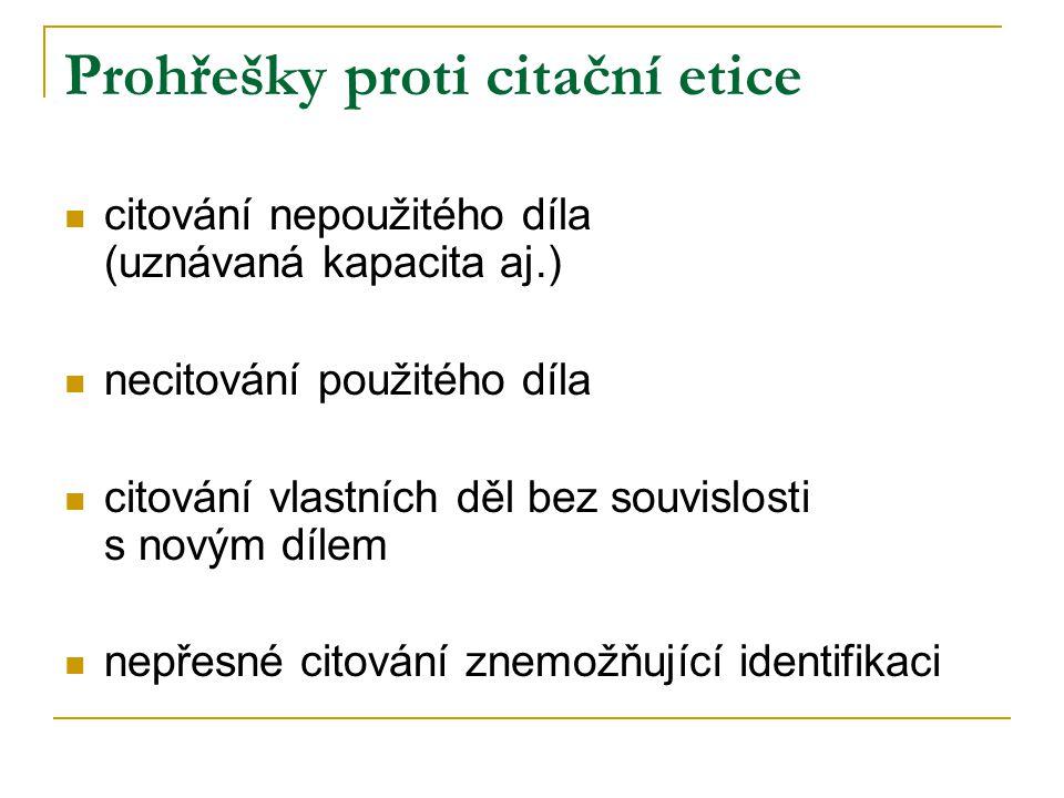 Prohřešky proti citační etice citování nepoužitého díla (uznávaná kapacita aj.) necitování použitého díla citování vlastních děl bez souvislosti s nov