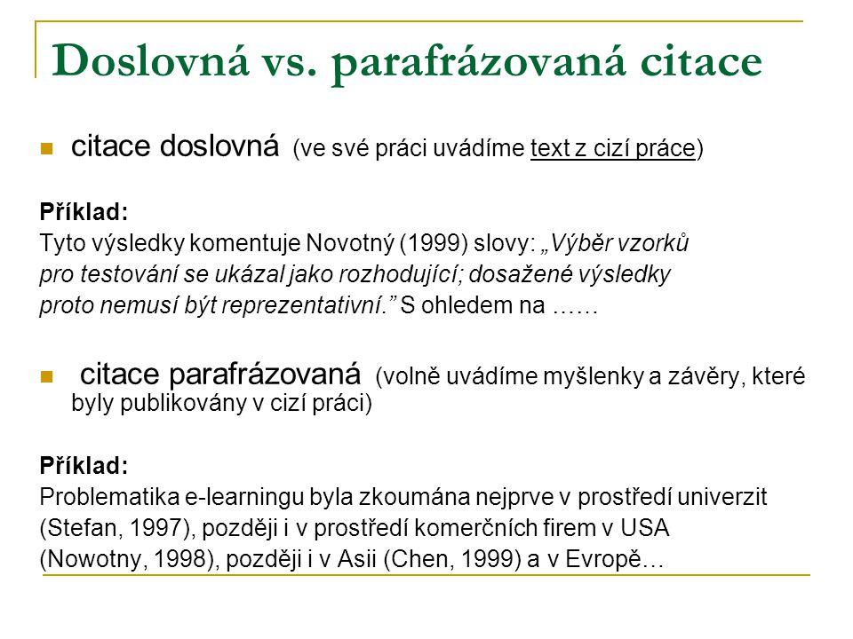 """Doslovná vs. parafrázovaná citace citace doslovná (ve své práci uvádíme text z cizí práce) Příklad: Tyto výsledky komentuje Novotný (1999) slovy: """"Výb"""