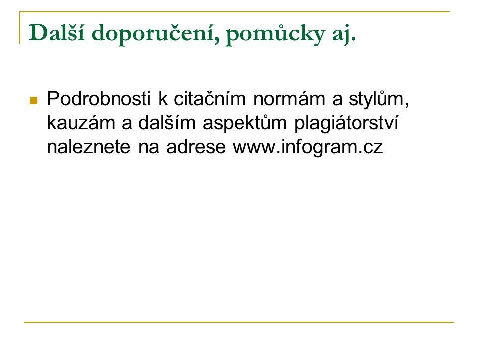 Další doporučení, pomůcky aj. Podrobnosti k citačním normám a stylům, kauzám a dalším aspektům plagiátorství naleznete na adrese www.infogram.cz