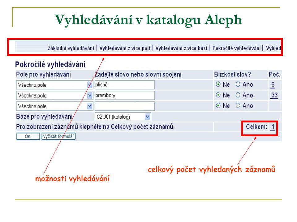 Vyhledávání v katalogu Aleph celkový počet vyhledaných záznamů možnosti vyhledávání