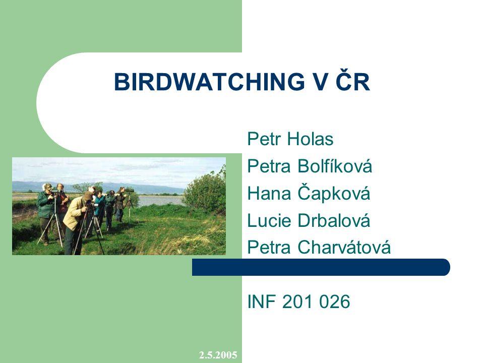 2.5.2005 BIRDWATCHING V ČR Petr Holas Petra Bolfíková Hana Čapková Lucie Drbalová Petra Charvátová INF 201 026