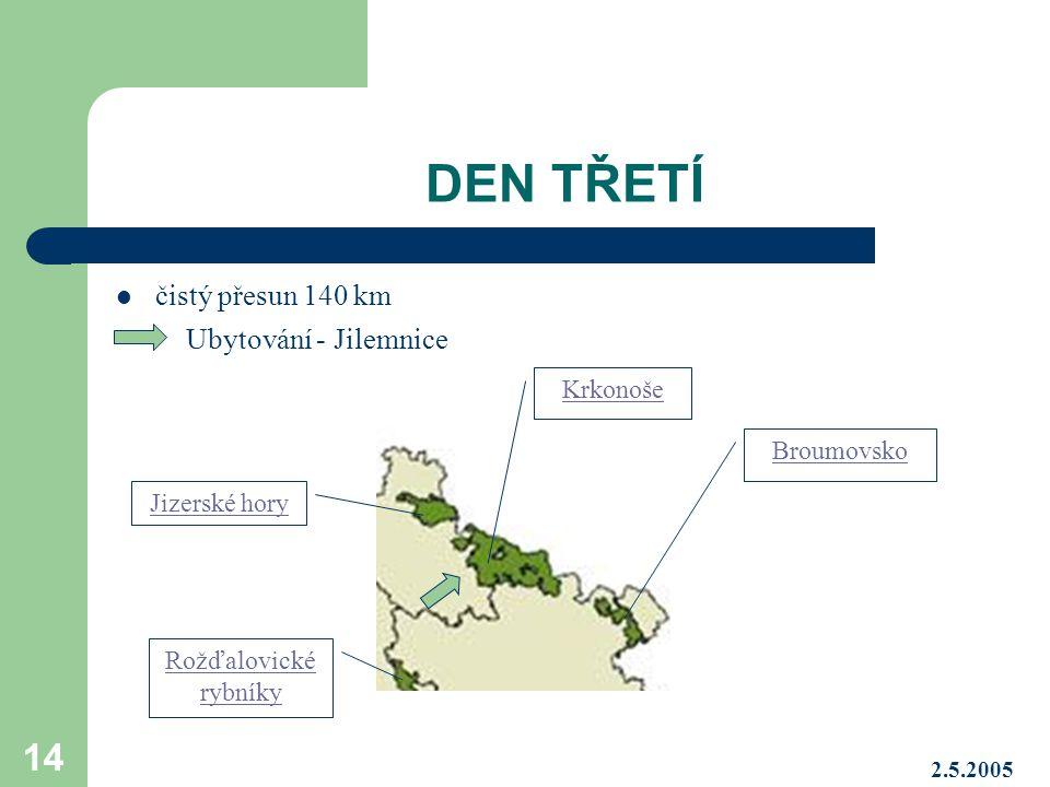 2.5.2005 14 DEN TŘETÍ čistý přesun 140 km Ubytování - Jilemnice Krkonoše Jizerské hory Broumovsko Rožďalovické rybníky