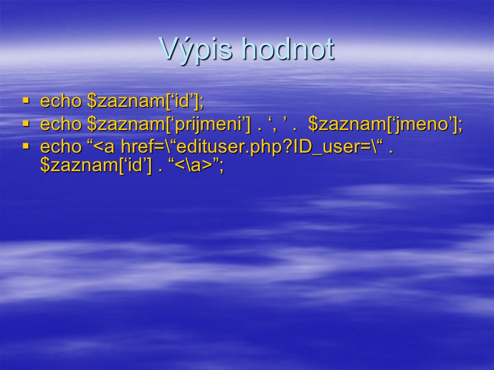 Výpis hodnot  echo $zaznam['id'];  echo $zaznam['prijmeni']. ', '. $zaznam['jmeno'];  echo ;