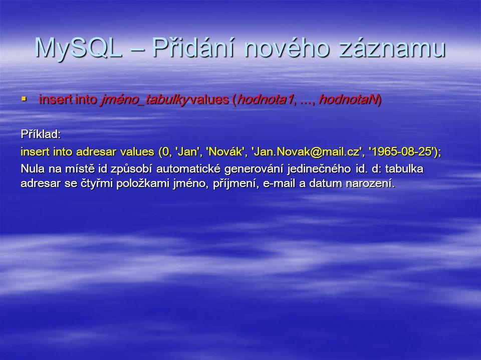 MySQL – Výběr záznamů  select * from jméno_tabulky Příklad: select * from adresar;  Informace lze vybírat i selektivně.