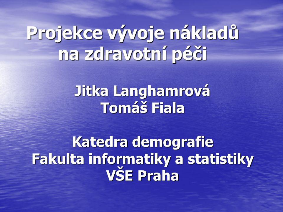 Projekce vývoje nákladů na zdravotní péči Jitka Langhamrová Tomáš Fiala Katedra demografie Fakulta informatiky a statistiky VŠE Praha