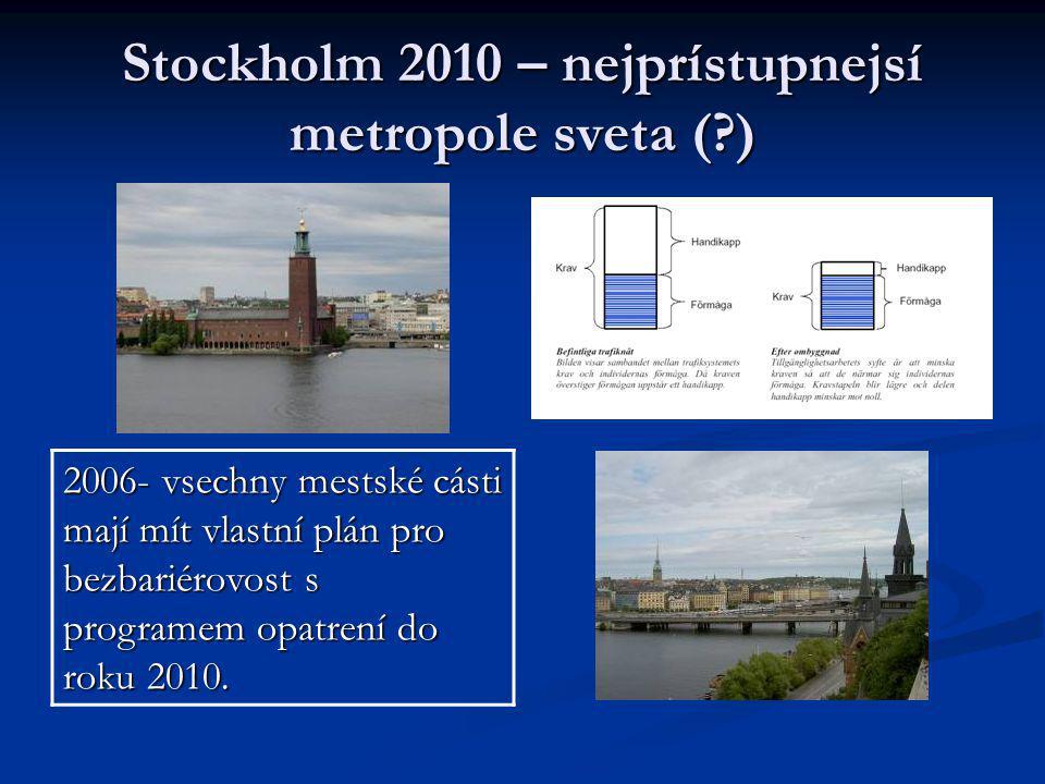 Stockholm 2010 – nejprístupnejsí metropole sveta (?) 2006- vsechny mestské cásti mají mít vlastní plán pro bezbariérovost s programem opatrení do roku