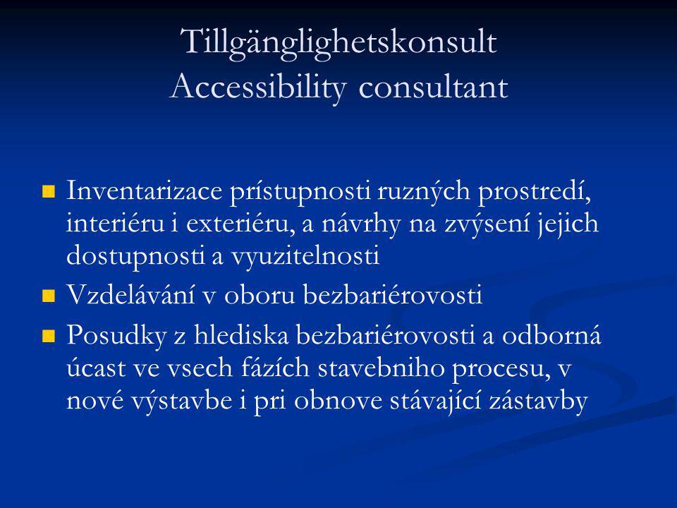 Tillgänglighetskonsult Accessibility consultant Inventarizace prístupnosti ruzných prostredí, interiéru i exteriéru, a návrhy na zvýsení jejich dostup