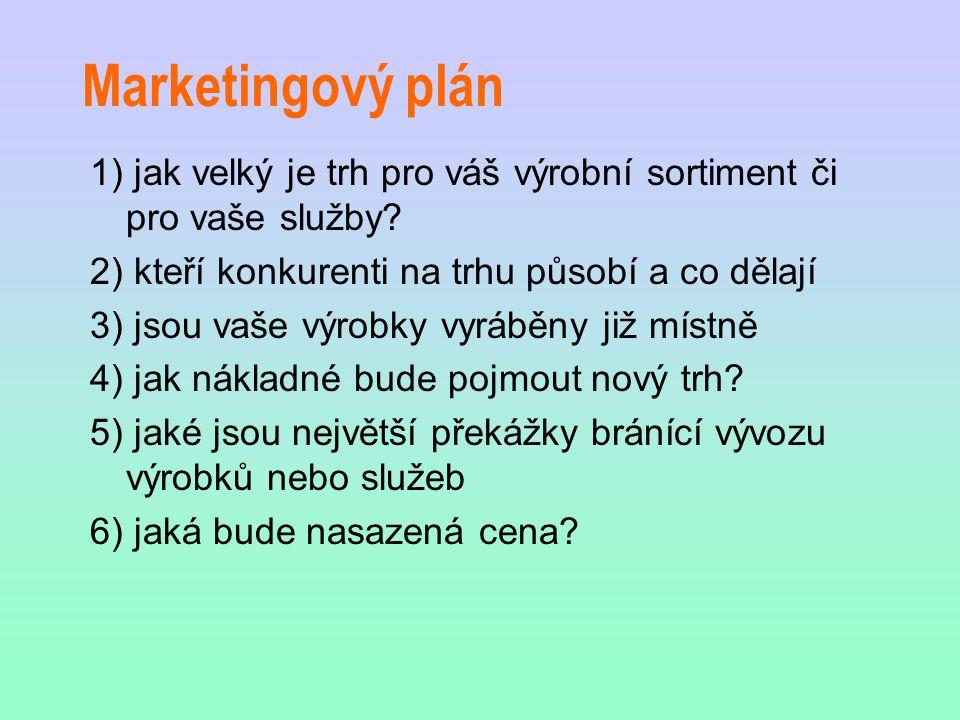 Marketingový plán 1) jak velký je trh pro váš výrobní sortiment či pro vaše služby.