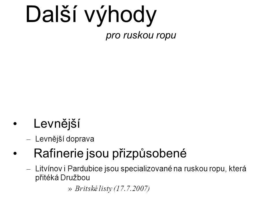 Další výhody pro ruskou ropu Levnější – Levnější doprava Rafinerie jsou přizpůsobené – Litvínov i Pardubice jsou specializované na ruskou ropu, která přitéká Družbou »Britské listy (17.7.2007)