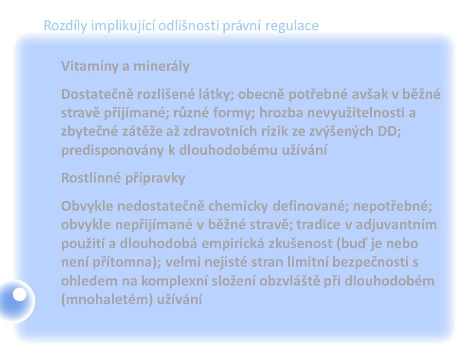 Rozdíly implikující odlišnosti právní regulace Vitamíny a minerály Dostatečně rozlišené látky; obecně potřebné avšak v běžné stravě přijímané; různé f