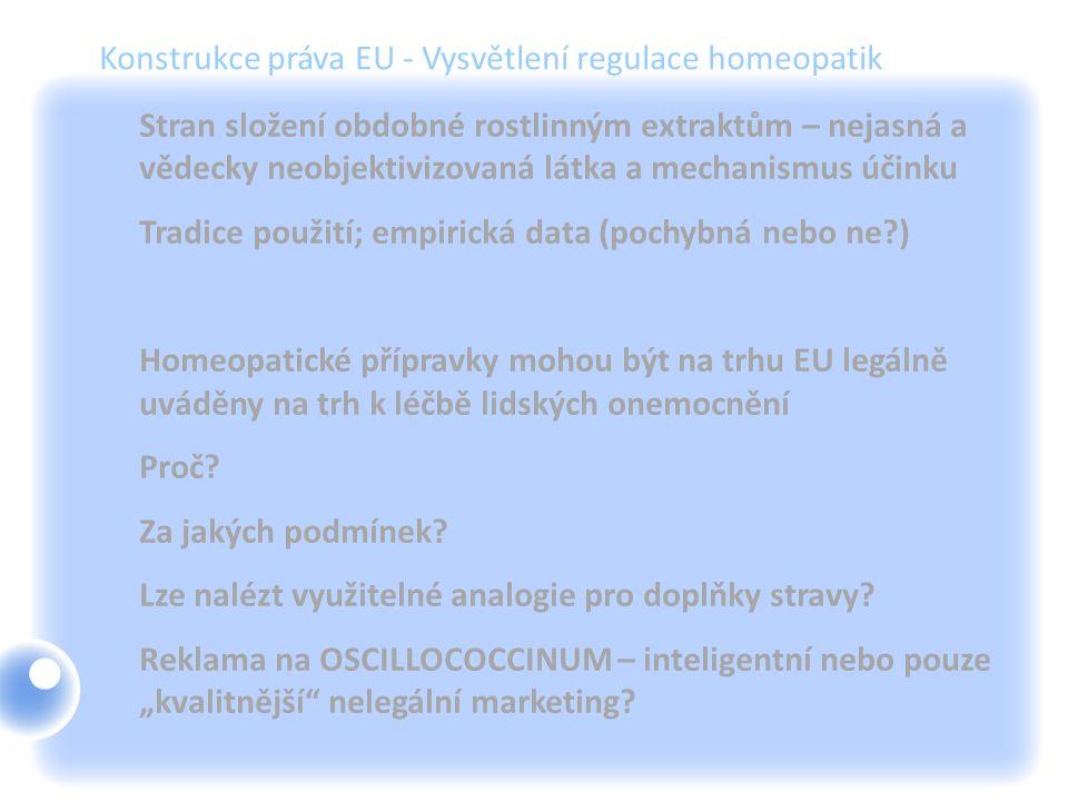 Konstrukce práva EU - Vysvětlení regulace homeopatik Stran složení obdobné rostlinným extraktům – nejasná a vědecky neobjektivizovaná látka a mechanis