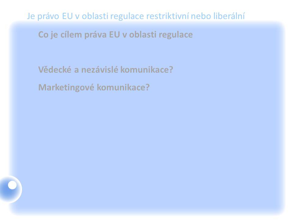 Je právo EU v oblasti regulace restriktivní nebo liberální Co je cílem práva EU v oblasti regulace Vědecké a nezávislé komunikace? Marketingové komuni