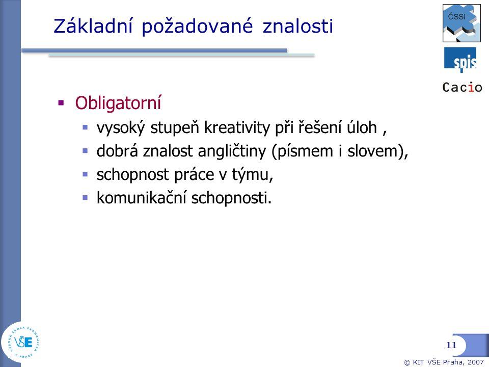 © KIT VŠE Praha, 2007 Základní požadované znalosti  Obligatorní  vysoký stupeň kreativity při řešení úloh,  dobrá znalost angličtiny (písmem i slov
