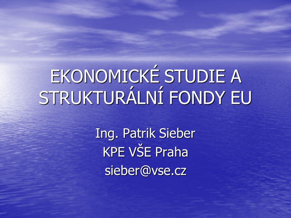 EKONOMICKÉ STUDIE A STRUKTURÁLNÍ FONDY EU Ing. Patrik Sieber KPE VŠE Praha sieber@vse.cz