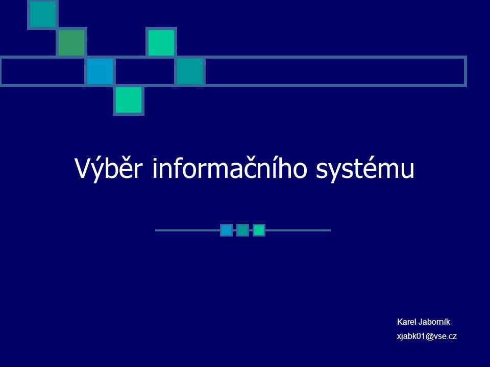 Výběr informačního systému Karel Jaborník xjabk01@vse.cz