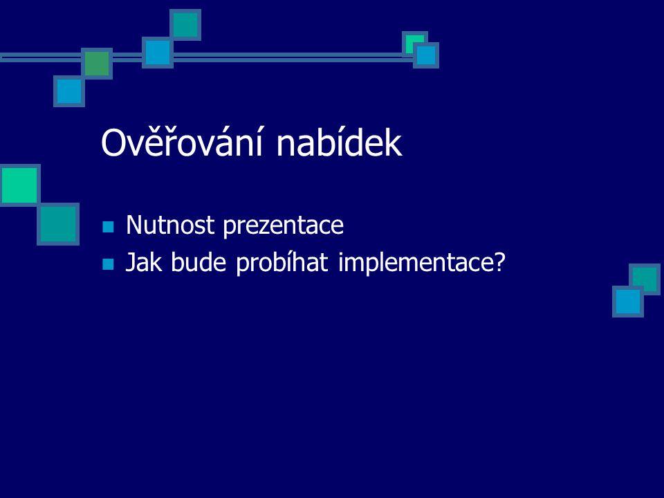 Ověřování nabídek Nutnost prezentace Jak bude probíhat implementace?
