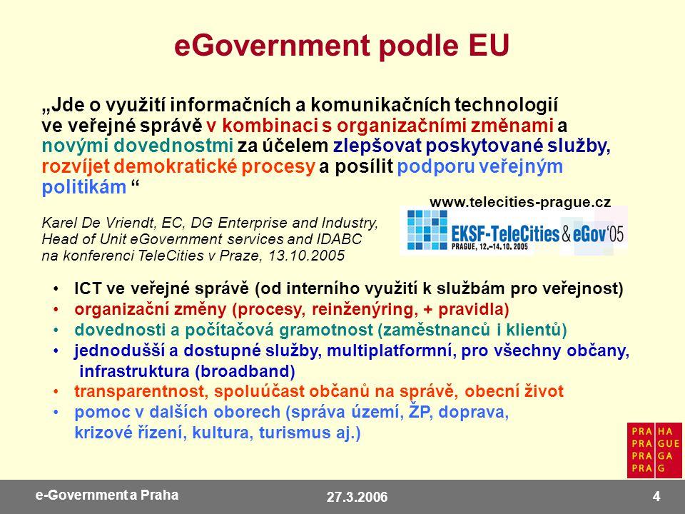 27.3.2006 5 e-Government a Praha eGovernment Principy -transparentnost -dostupnost -rychlost -efektivita -posílení prestiže Back-end -analýza procesů -reinženýring -organizační opatření -správa obsahu -technologická inovace Front-end -7 x 24 -multikanálový přístup (kontaktní místa VS, web, mobilní zař., call centrum …) -4 fáze: informace, obousměrná komunikace, transakce, integrace Orientace na občana/uživatele + vzdělávání, dostupnost