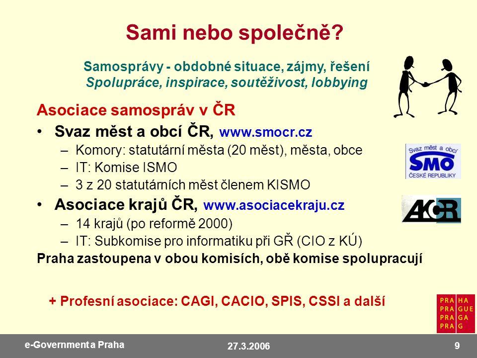27.3.2006 10 e-Government a Praha Přínosy: výměna zkušeností, projekty EU, strategie, lobbying Bariéry: členské příspěvky, kapacita, jazyk, zahr.