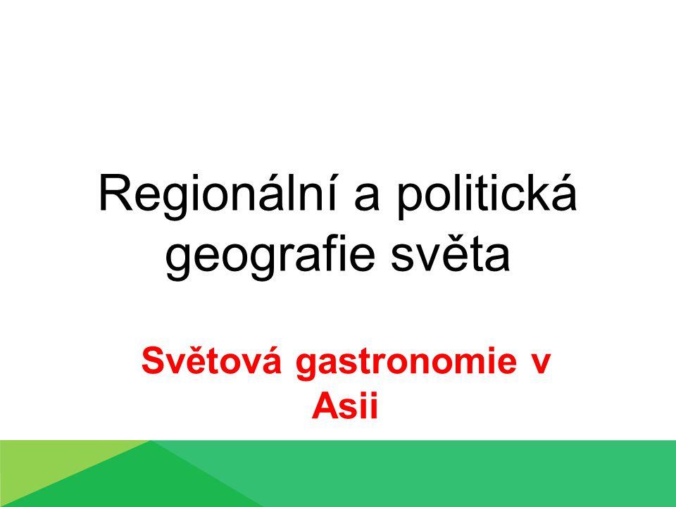 Regionální a politická geografie světa Světová gastronomie v Asii
