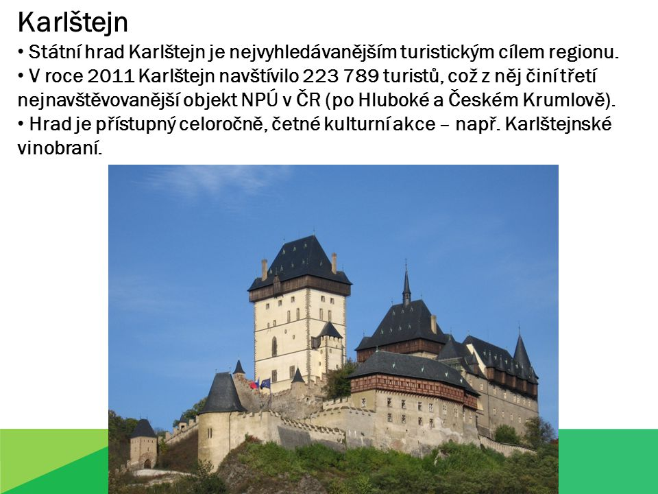 Karlštejn Státní hrad Karlštejn je nejvyhledávanějším turistickým cílem regionu.