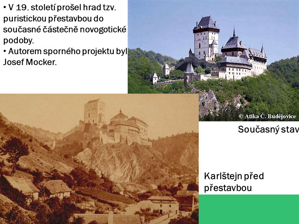 V 19. století prošel hrad tzv. puristickou přestavbou do současné částečně novogotické podoby.