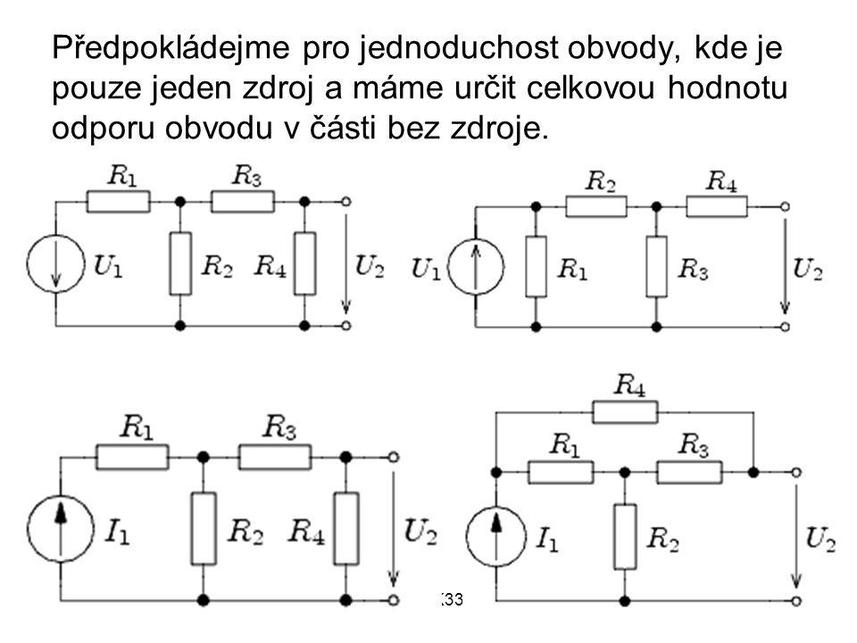 Mgr. David Vít, K336, © 20072 Předpokládejme pro jednoduchost obvody, kde je pouze jeden zdroj a máme určit celkovou hodnotu odporu obvodu v části bez