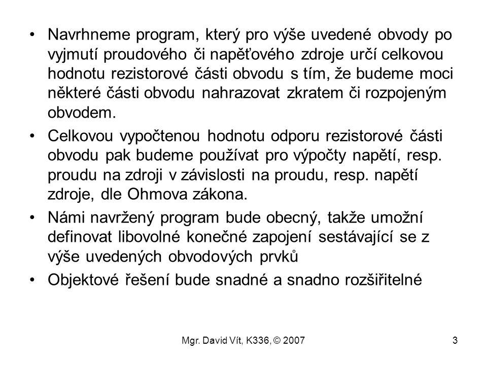 Mgr. David Vít, K336, © 20073 Navrhneme program, který pro výše uvedené obvody po vyjmutí proudového či napěťového zdroje určí celkovou hodnotu rezist