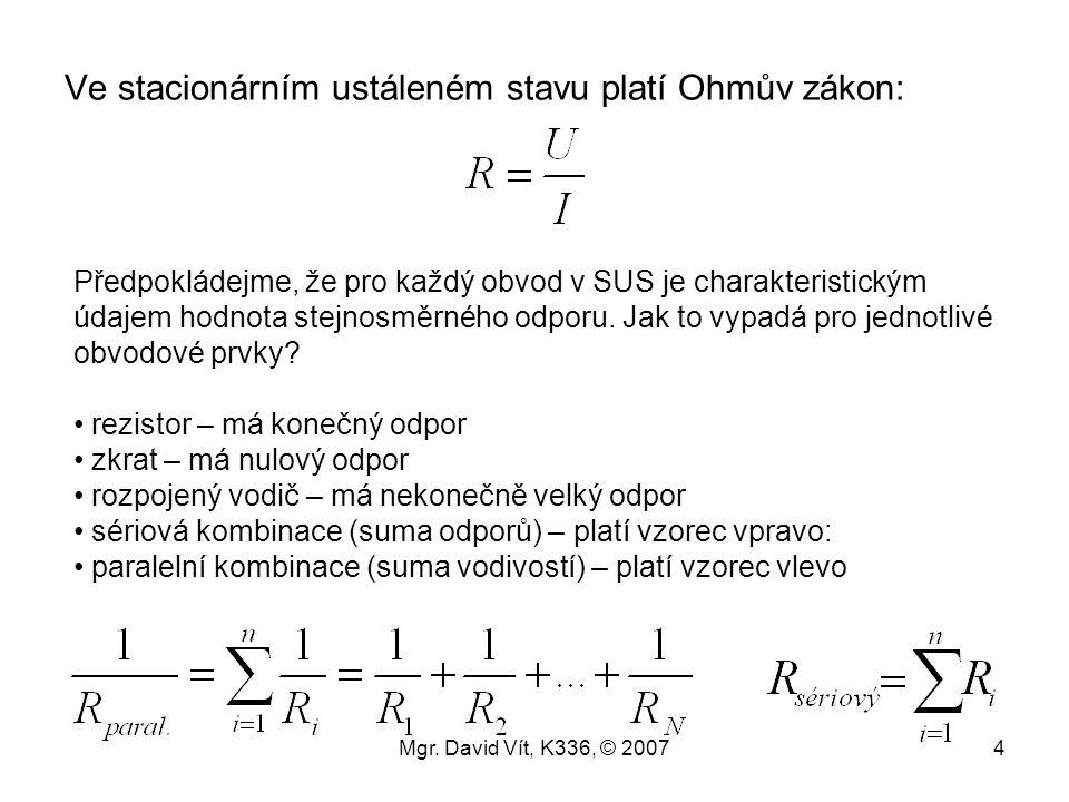 Mgr. David Vít, K336, © 20074 Ve stacionárním ustáleném stavu platí Ohmův zákon: Předpokládejme, že pro každý obvod v SUS je charakteristickým údajem