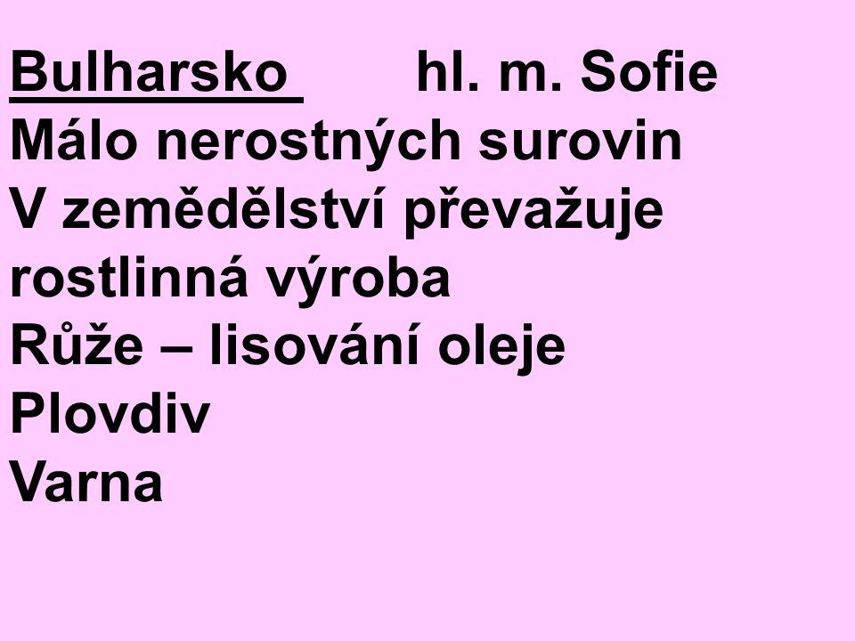Bulharsko hl. m. Sofie Málo nerostných surovin V zemědělství převažuje rostlinná výroba Růže – lisování oleje Plovdiv Varna
