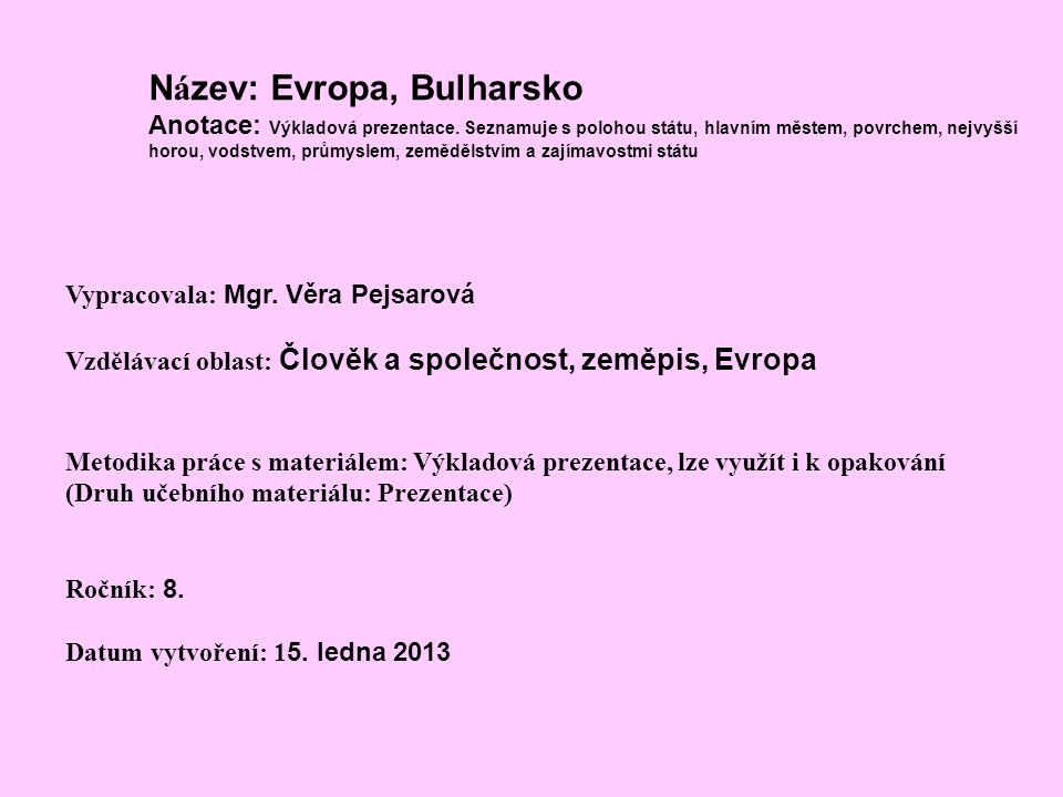 N á zev: Evropa, Bulharsko Anotace: Výkladová prezentace. Seznamuje s polohou státu, hlavním městem, povrchem, nejvyšší horou, vodstvem, průmyslem, ze