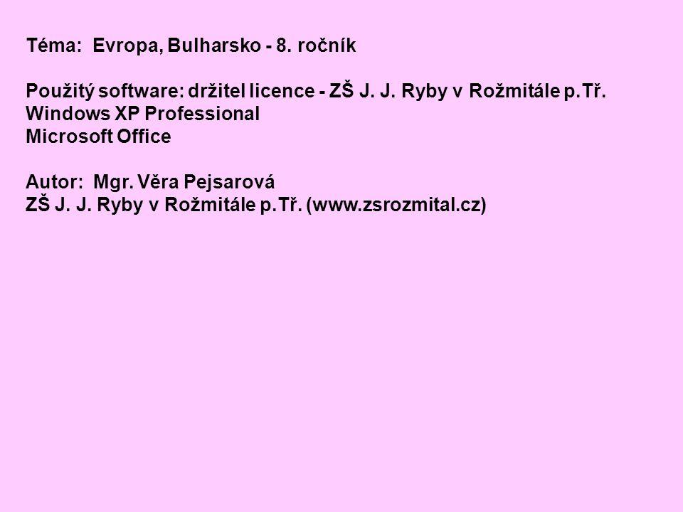 Téma: Evropa, Bulharsko - 8. ročník Použitý software: držitel licence - ZŠ J. J. Ryby v Rožmitále p.Tř. Windows XP Professional Microsoft Office Autor