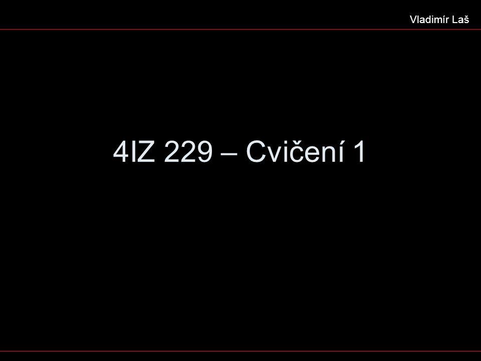 4IZ 229 – Cvičení 1 Vladimír Laš
