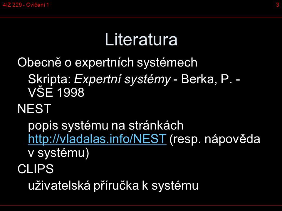 34IZ 229 - Cvičení 1 Literatura Obecně o expertních systémech Skripta: Expertní systémy - Berka, P.