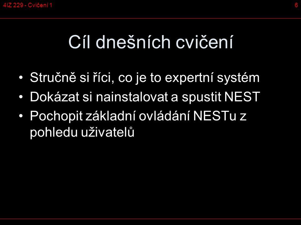 64IZ 229 - Cvičení 1 Cíl dnešních cvičení Stručně si říci, co je to expertní systém Dokázat si nainstalovat a spustit NEST Pochopit základní ovládání NESTu z pohledu uživatelů