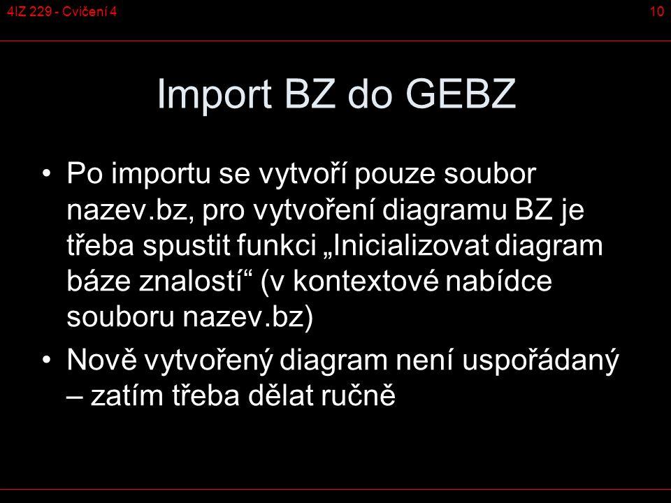 """104IZ 229 - Cvičení 4 Import BZ do GEBZ Po importu se vytvoří pouze soubor nazev.bz, pro vytvoření diagramu BZ je třeba spustit funkci """"Inicializovat diagram báze znalostí (v kontextové nabídce souboru nazev.bz) Nově vytvořený diagram není uspořádaný – zatím třeba dělat ručně"""