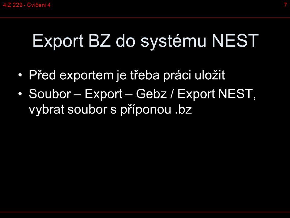 74IZ 229 - Cvičení 4 Export BZ do systému NEST Před exportem je třeba práci uložit Soubor – Export – Gebz / Export NEST, vybrat soubor s příponou.bz