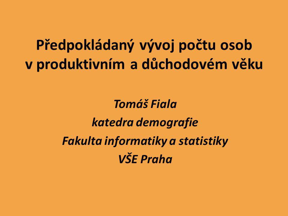 Předpokládaný vývoj počtu osob v produktivním a důchodovém věku Tomáš Fiala katedra demografie Fakulta informatiky a statistiky VŠE Praha