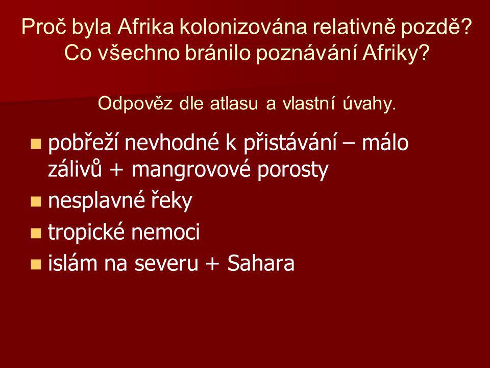 Proč byla Afrika kolonizována relativně pozdě? Co všechno bránilo poznávání Afriky? Odpověz dle atlasu a vlastní úvahy. pobřeží nevhodné k přistávání
