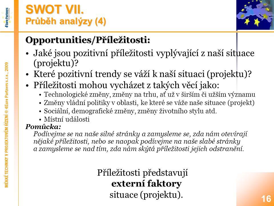 16 Opportunities/Příležitosti: Jaké jsou pozitivní příležitosti vyplývající z naší situace (projektu).