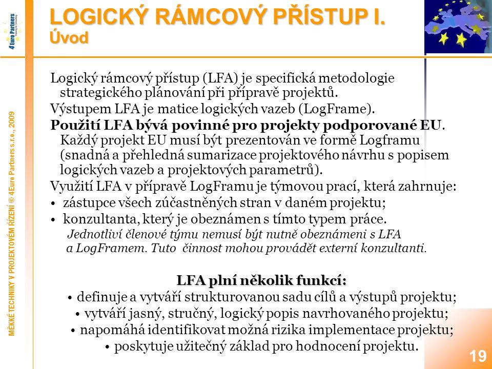 19 Logický rámcový přístup (LFA) je specifická metodologie strategického plánování při přípravě projektů.