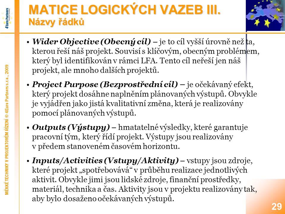 29 Wider Objective (Obecný cíl) – je to cíl vyšší úrovně než ta, kterou řeší náš projekt.