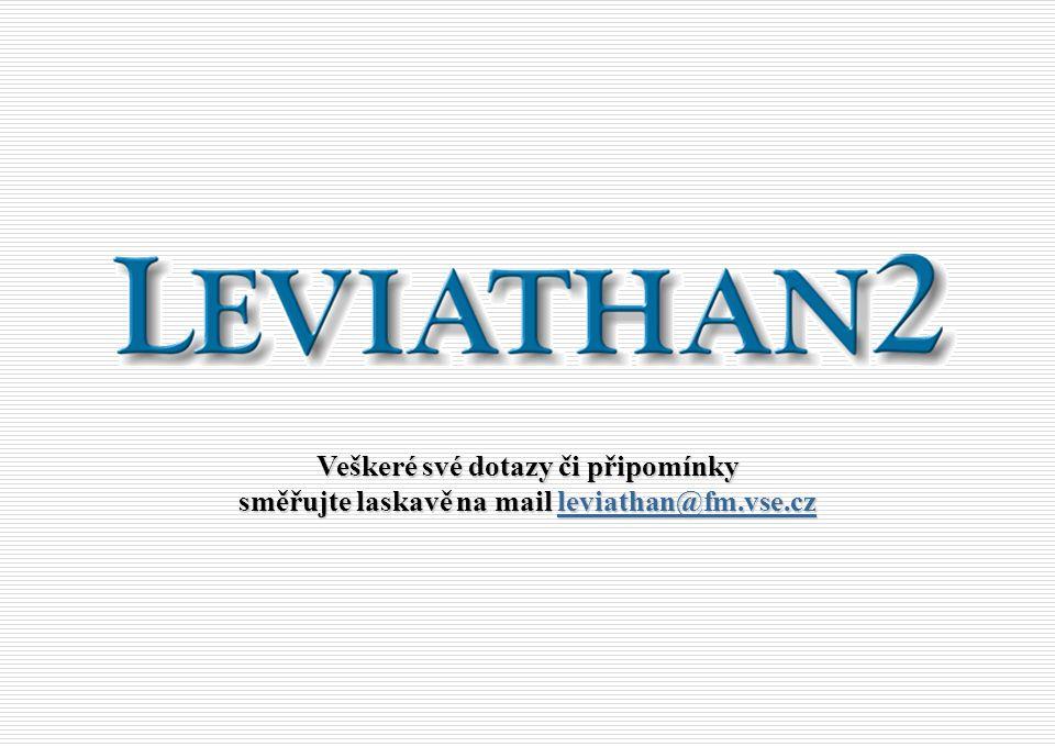 Veškeré své dotazy či připomínky směřujte laskavě na mail leviathan@fm.vse.cz leviathan@fm.vse.cz