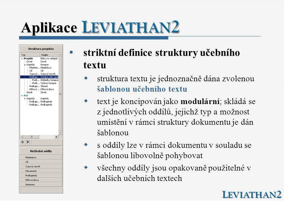 Aplikace  striktní definice struktury učebního textu  struktura textu je jednoznačně dána zvolenou šablonou učebního textu  text je koncipován jako