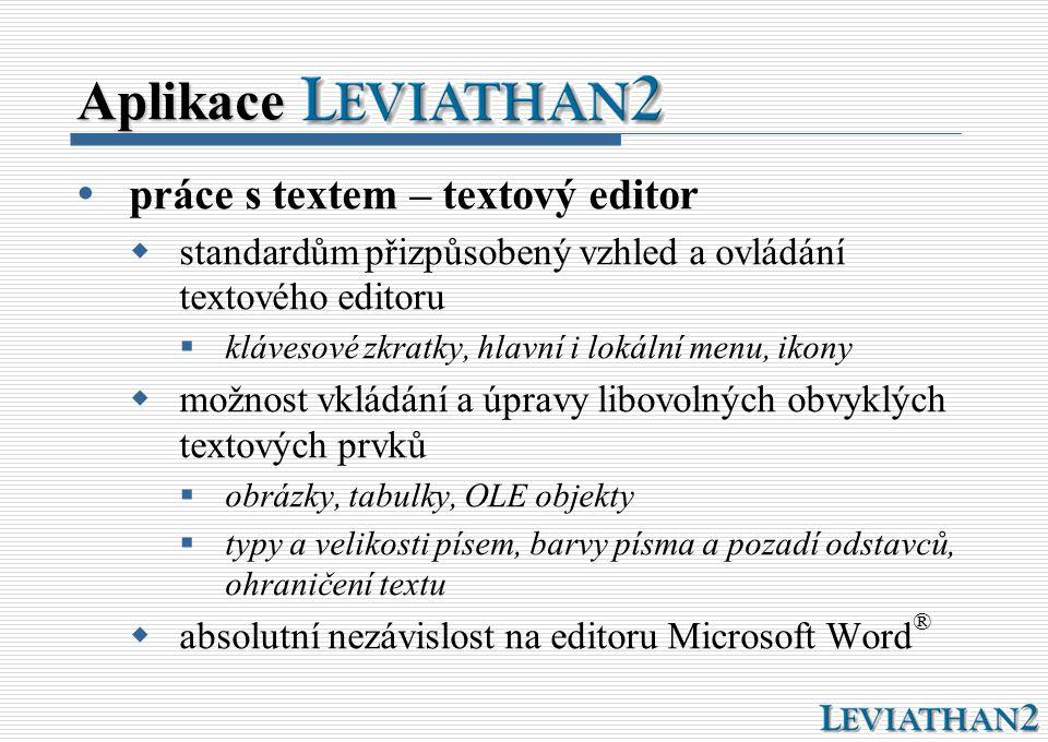 Aplikace  práce s textem – textový editor  standardům přizpůsobený vzhled a ovládání textového editoru  klávesové zkratky, hlavní i lokální menu, i