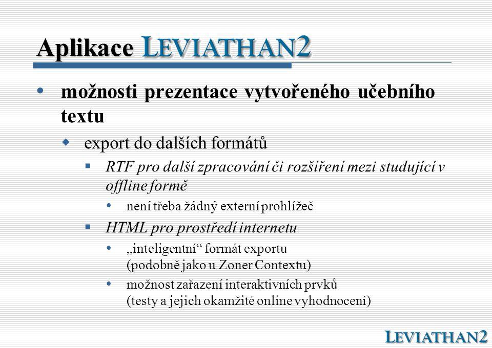 Aplikace  možnosti prezentace vytvořeného učebního textu  export do dalších formátů  RTF pro další zpracování či rozšíření mezi studující v offline