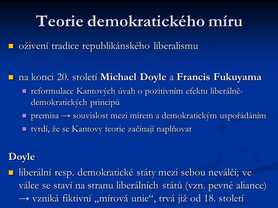 Teorie demokratického míru oživení tradice republikánského liberalismu oživení tradice republikánského liberalismu na konci 20. století Michael Doyle