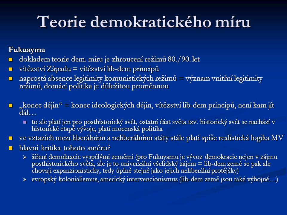 Teorie demokratického míru Fukuayma dokladem teorie dem. míru je zhroucení režimů 80./90. let dokladem teorie dem. míru je zhroucení režimů 80./90. le