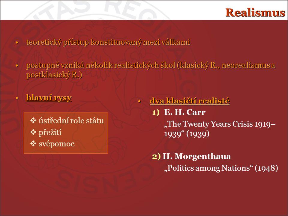 Realismus teoretický přístup konstituovaný mezi válkamiteoretický přístup konstituovaný mezi válkami postupně vzniká několik realistických škol (klasi